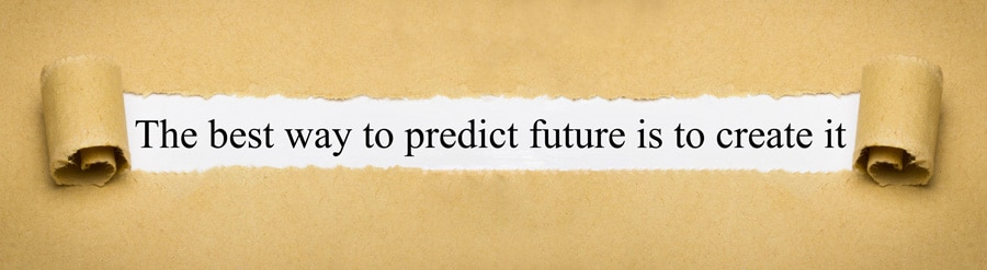 the best way to predict future is to create it
